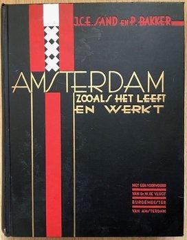 Amsterdam Zooals Het Leeft En Werkt - J.C.E. Sand, P.Bakker en Kees Hofker (fotograaf) - 1933